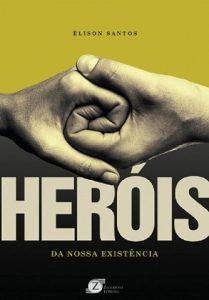 Capacidade de amar e busca pela felicidade estão no livro Heróis da nossa existência de Élison Santos